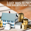 3 Easy Ways to Prepare Your Roof Replacement Budget