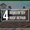 4 Risks of DIY Roof Repair