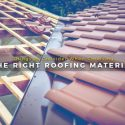 Things to Consider When Choosing the Right Roofing Material