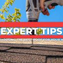 Expert Tips on Choosing the Best Roof for Your Home