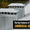 The Key Features of Our Commercial Roof